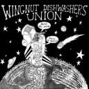 Wingnut Dishwashers Union - Burn the Earth! Leave it Behind!