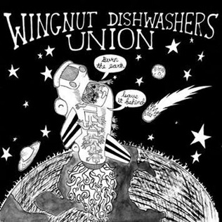 Wingnut Dishwashers Union - Burn the Earth! Leave it Behind!